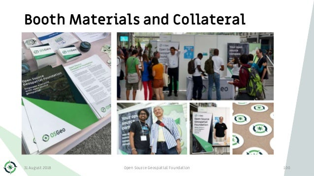 Booth Materials and Collateral 31 August 2018 Open Source Geospatial Foundation 100