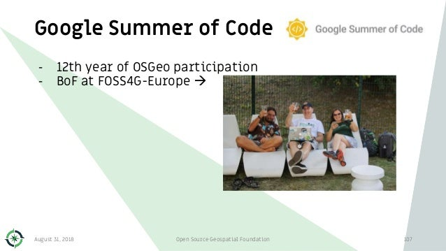 Google Summer of Code 107 - 12th year of OSGeo participation - BoF at FOSS4G-Europe  August 31, 2018 Open Source Geospati...