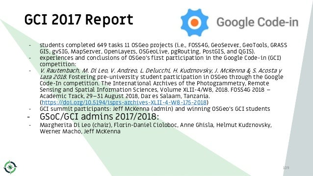 GCI 2017 Report 109 - students completed 649 tasks 11 OSGeo projects (i.e., FOSS4G, GeoServer, GeoTools, GRASS GIS, gvSIG,...