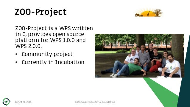 ZOO-Project August 31, 2018 Open Source Geospatial Foundation 117 ZOO-Project is a WPS written in C, provides open source ...