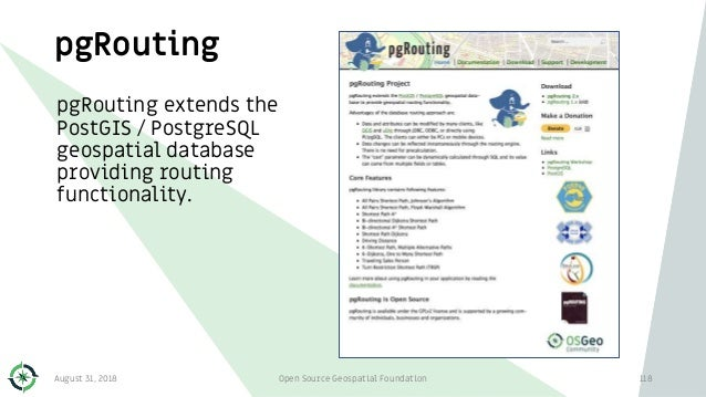 pgRouting pgRouting extends the PostGIS / PostgreSQL geospatial database providing routing functionality. August 31, 2018 ...