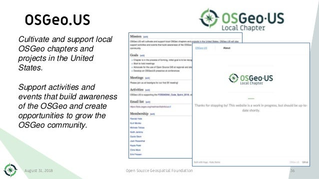 OSGeo.US August 31, 2018 Open Source Geospatial Foundation 36 Cultivate and support local OSGeo chapters and projects in t...