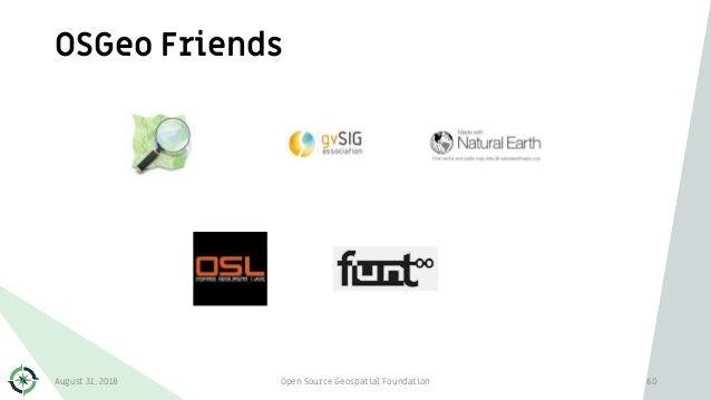 OSGeo Friends August 31, 2018 Open Source Geospatial Foundation 60
