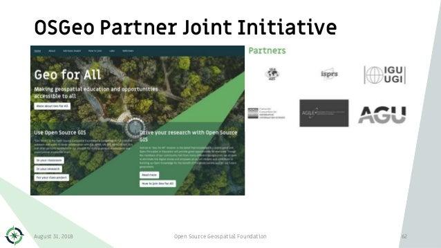 OSGeo Partner Joint Initiative August 31, 2018 Open Source Geospatial Foundation 62