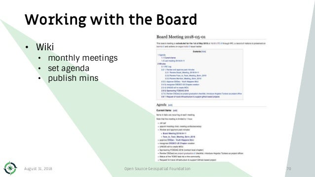 Working with the Board • Wiki • monthly meetings • set agenda • publish mins August 31, 2018 Open Source Geospatial Founda...