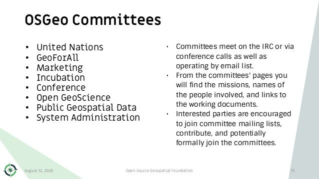 OSGeo Committees 75 • United Nations • GeoForAll • Marketing • Incubation • Conference • Open GeoScience • Public Geospati...