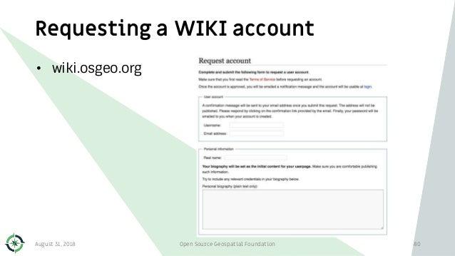 Requesting a WIKI account • wiki.osgeo.org August 31, 2018 Open Source Geospatial Foundation 80