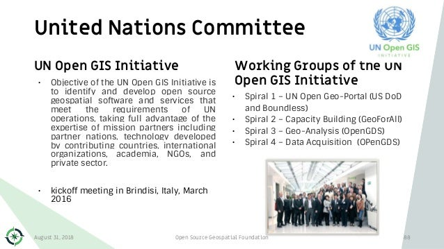 United Nations Committee 88 UN Open GIS Initiative • Objective of the UN Open GIS Initiative is to identify and develop op...