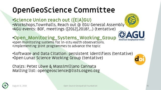 OpenGeoScience Committee 95 •Science Union reach out ({E A}GU) •Workshops,Townhalls, Reach out @ EGU General Assembly •AGU...