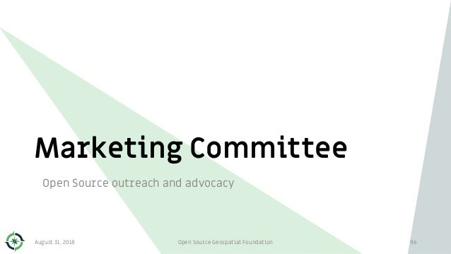 Marketing Committee Open Source outreach and advocacy August 31, 2018 Open Source Geospatial Foundation 96