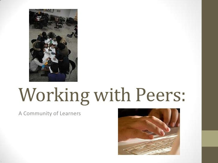 Working with Peers:A Community of Learners