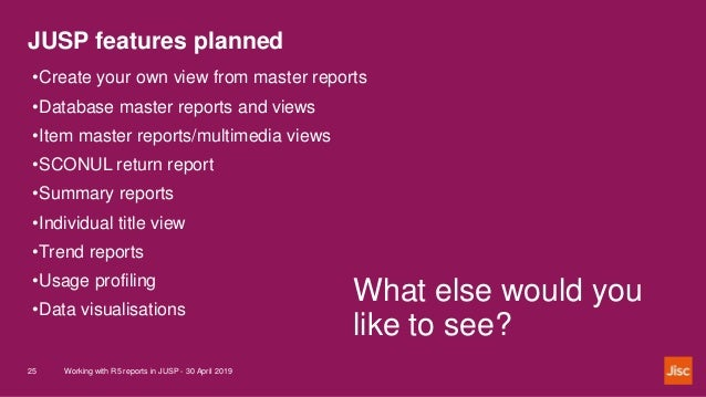 JUSP features planned Working with R5 reports in JUSP - 30 April 201925 •Create your own view from master reports •Databas...