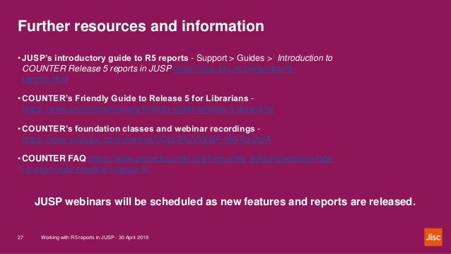 Further resources and information Working with R5 reports in JUSP - 30 April 201927 JUSP webinars will be scheduled as new...