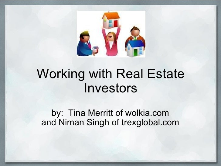 Working with Real Estate        Investors   by: Tina Merritt of wolkia.com and Niman Singh of trexglobal.com