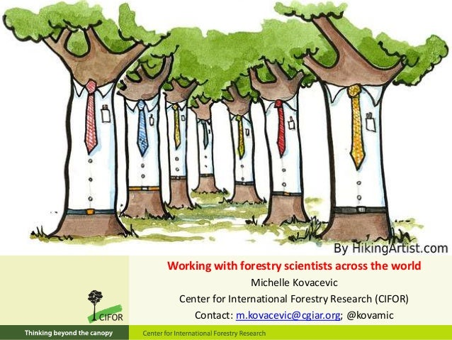 Working with forestry scientists across the world Michelle Kovacevic Center for International Forestry Research (CIFOR) Co...