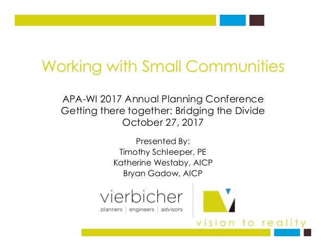 Working with Small Communities APA-WI 2017 Annual Planning Conference Getting there together: Bridging the Divide October ...