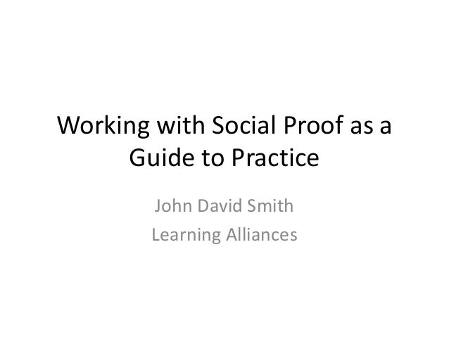 Working with Social Proof as aGuide to PracticeJohn David SmithLearning Alliances