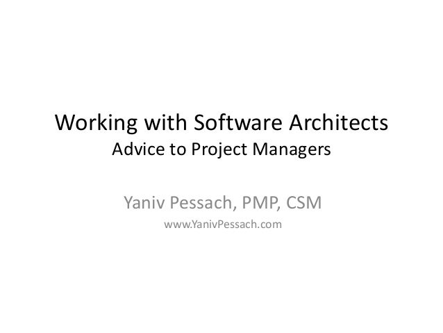 Working with Software Architects Advice to Project Managers Yaniv Pessach, PMP, CSM www.YanivPessach.com