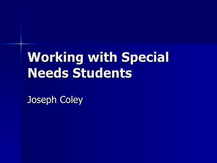 Working with Special Needs Students Joseph Coley