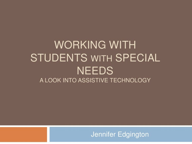 Working with students with special needsA look into Assistive technology<br />Jennifer Edgington<br />