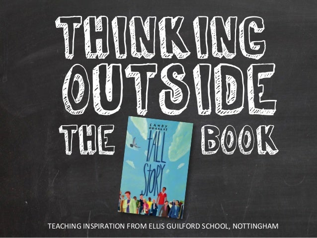 THINKING  OUTSIDE  the  book  TEACHING	   INSPIRATION	   FROM	   ELLIS	   GUILFORD	   SCHOOL,	   NOTTINGHAM