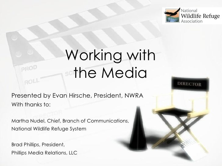Working with the Media <ul><li>Presented by Evan Hirsche, President, NWRA </li></ul><ul><li>With thanks to: </li></ul><ul>...