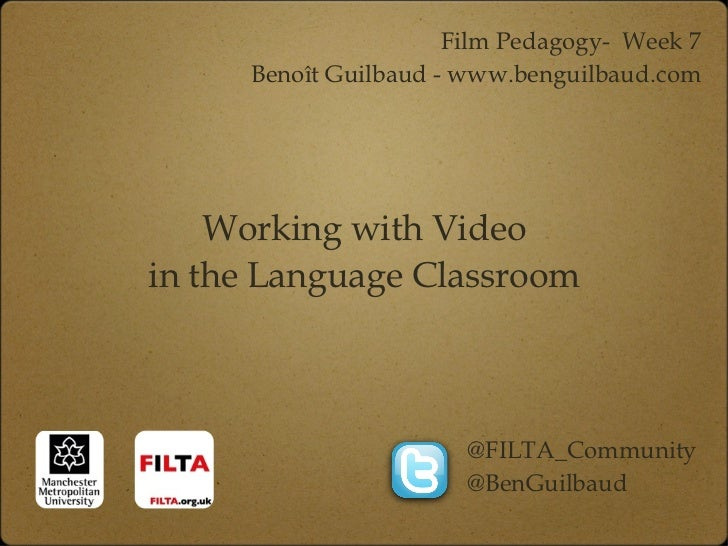 Working with Video in the Language Classroom @FILTA_Community @BenGuilbaud Film Pedagogy-  Week 7 Benoît Guilbaud - www.be...