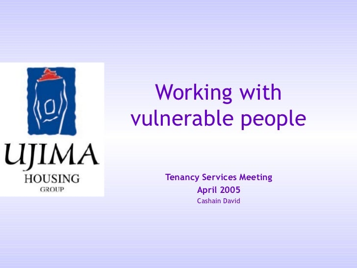 Working withvulnerable people   Tenancy Services Meeting         April 2005          Cashain David