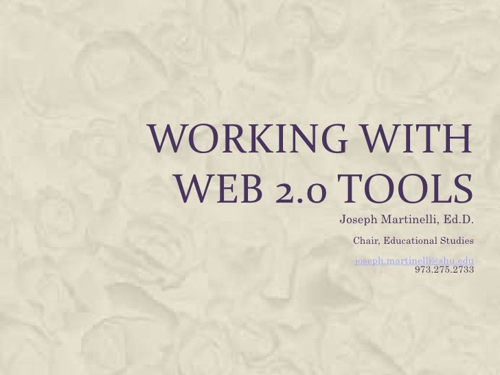 Working with Web 2.0 Tools<br />Joseph Martinelli, Ed.D.<br />Chair, Educational Studies<br />joseph.martinelli@shu.edu973...