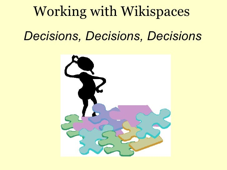 Working with Wikispaces Decisions, Decisions, Decisions