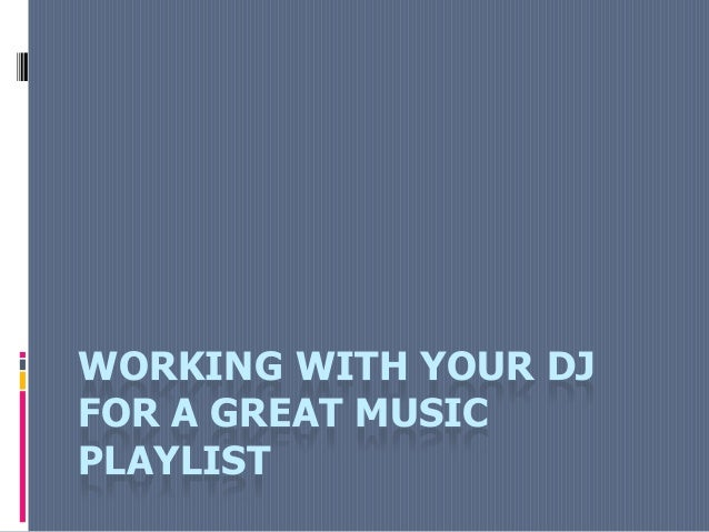 WORKING WITH YOUR DJ FOR A GREAT MUSIC PLAYLIST