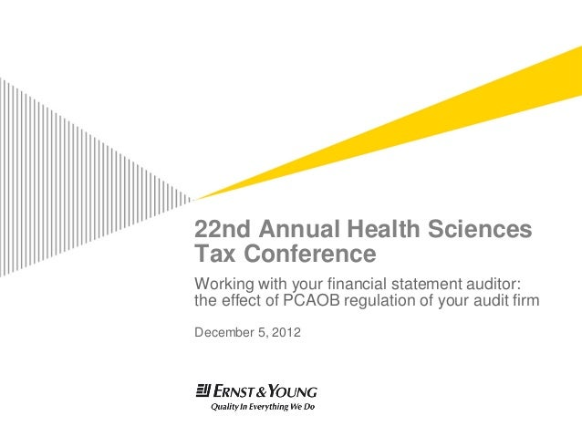 22nd Annual Health SciencesTax ConferenceWorking with your financial statement auditor:the effect of PCAOB regulation of y...