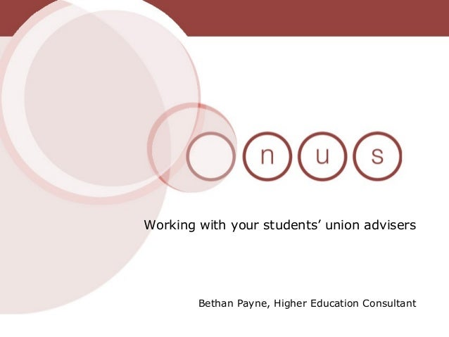 Bethan Payne, Higher Education ConsultantWorking with your students' union advisers