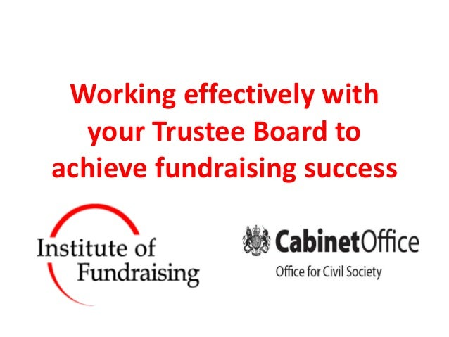 Working effectively with  your Trustee Board toachieve fundraising success