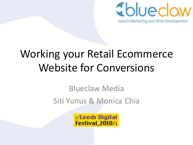 Working your Retail Ecommerce Website for Conversions Blueclaw Media Siti Yunus & Monica Chia