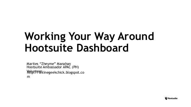 Working Your Way Around Hootsuite Dashboard Hootsuite Ambassador APAC (PH) Volunteerhttp://onlinegeekchick.blogspot.co m M...