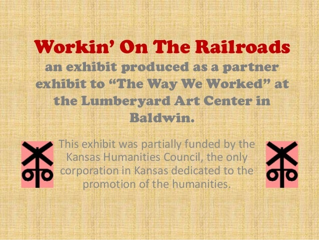 """Workin' On The Railroads an exhibit produced as a partnerexhibit to """"The Way We Worked"""" at  the Lumberyard Art Center in  ..."""