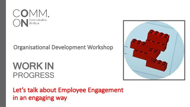 WORK IN PROGRESS Let's talk about Employee Engagement in an engaging way Organisational Development Workshop