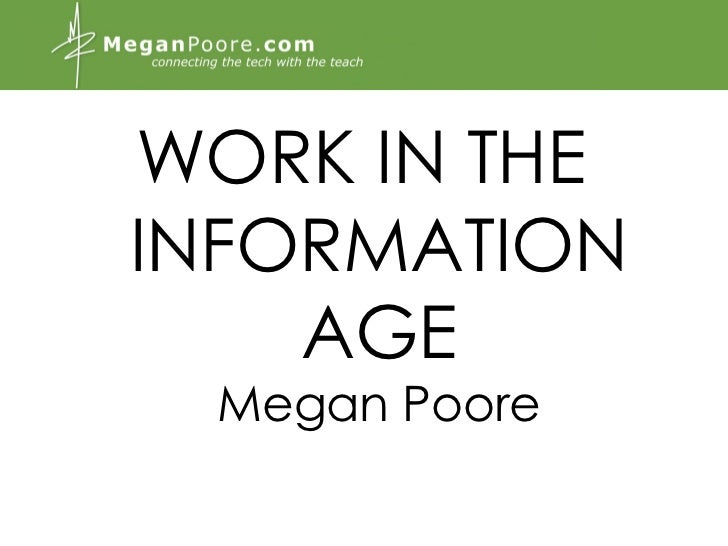 WORK IN THE INFORMATION AGE Megan Poore