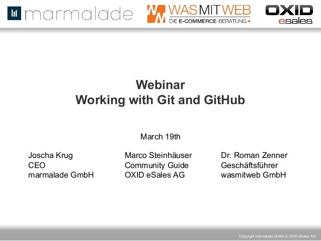 Webinar Working with Git and GitHub March 19th Joscha Krug CEO marmalade GmbH  Marco Steinhäuser Community Guide OXID eSal...