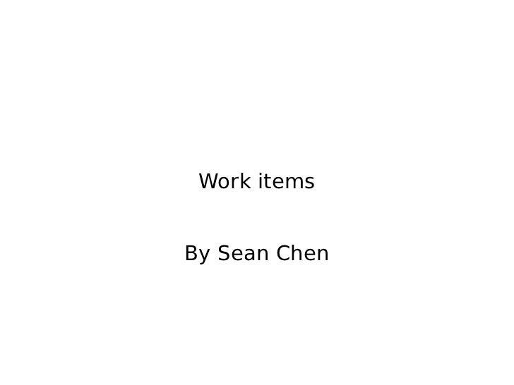 Work itemsBy Sean Chen
