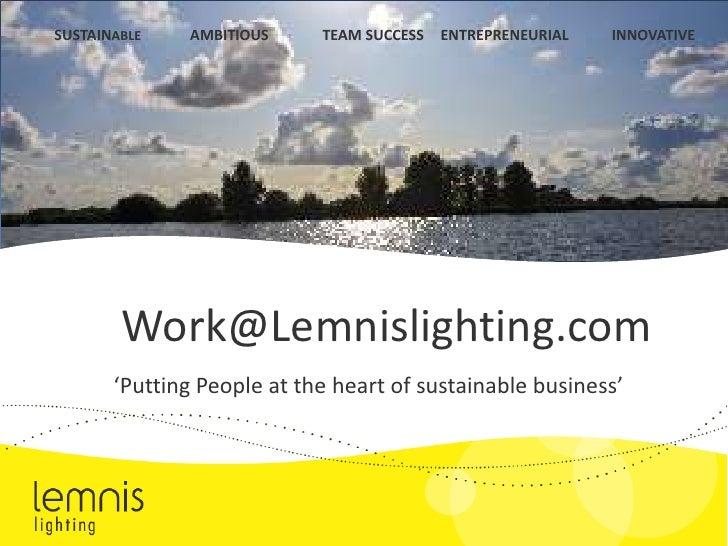 SUSTAINABLE<br />INNOVATIVE<br />AMBITIOUS<br />ENTREPRENEURIAL<br />TEAM SUCCESS<br />Work@Lemnislighting.com<br />'Putti...