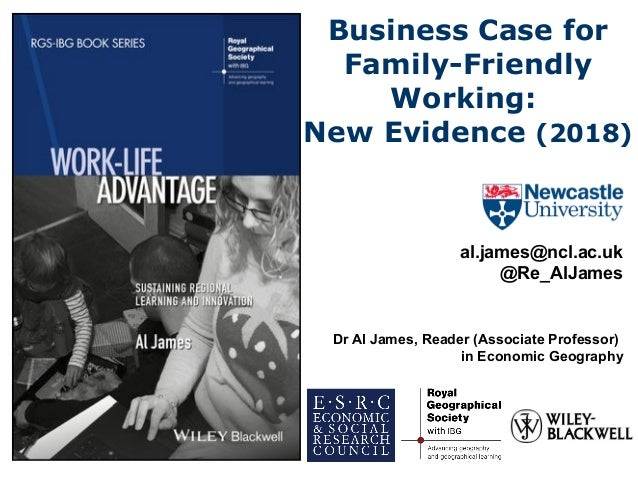 Business Case for Family-Friendly Working: New Evidence (2018) al.james@ncl.ac.uk @Re_AlJames Dr Al James, Reader (Associa...