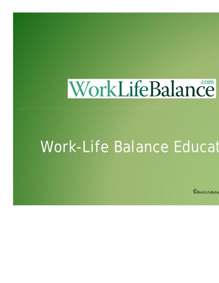 Work-Life Balance Education                    ©WorkLifeBalance.com, Inc.
