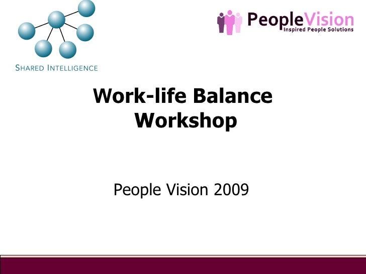 W ork-life Balance  Workshop   People Vision 2009
