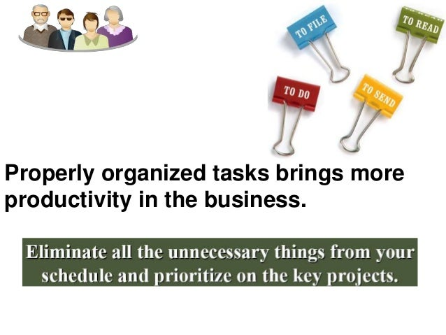 Properly organized tasks brings more productivity in the business.<br />