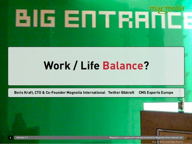 Work / Life Balance?    Boris Kraft, CTO & Co-Founder Magnolia International Twitter @bkraft             CMS Experts Europ...