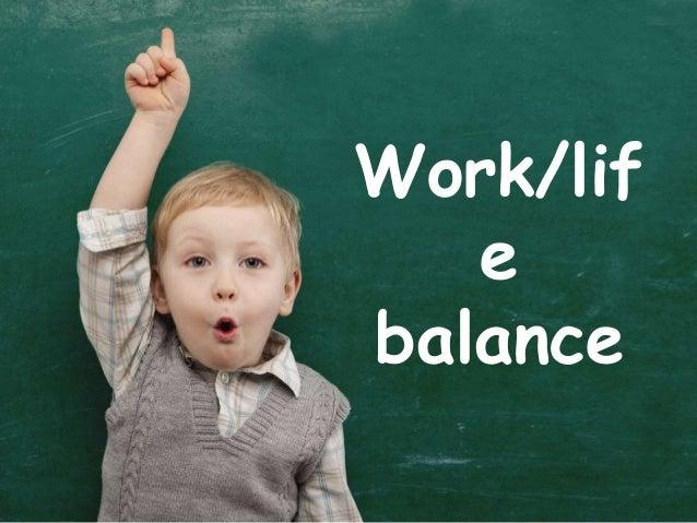 Work/lif e balance
