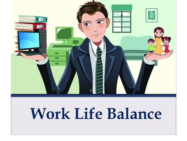 WHAT IS WORK LIFE BALANCE Work-life balance is a term used to describe the balance between workplace obligations and perso...