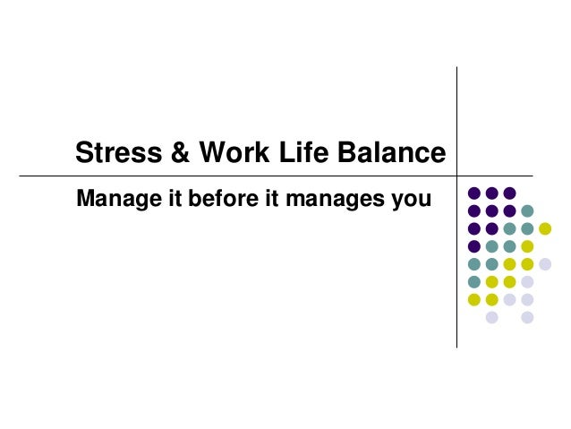 Stress & Work Life BalanceManage it before it manages you